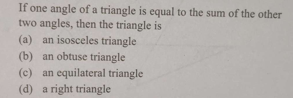 Check here step-by-step solution of 'If one angle of a triangle is equal to the sum of the other two angles, then the triangle is' question at Instasolv!