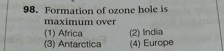 Formation of ozone hole is maximum over (1) Africa (2) India (3) Antarctica (4) Europe