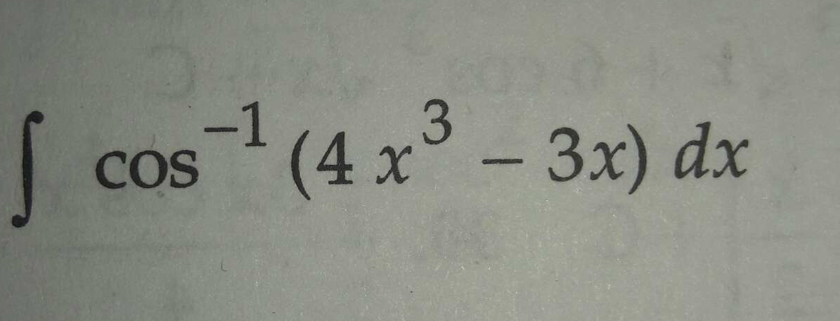 Check here step-by-step solution of '∫cos^−1(4x^3−3x)dx' question at Instasolv!