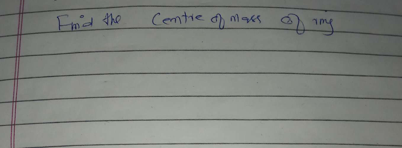 Check here step-by-step solution of ' Find the Centre of mass of img' questions at Instasolv!