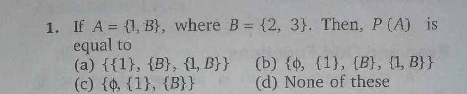 Check here step-by-step solution of 'If A={1,B}, where B={2,3}. Then, P(A) is equal to' question at Instasolv!