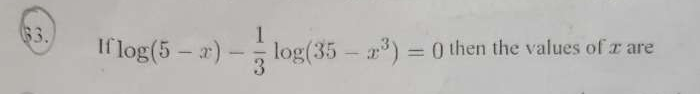 Check here step-by-step solution of 'If log(5−x)−13log(35−x3)=0 then the values of x are' question at Instasolv!