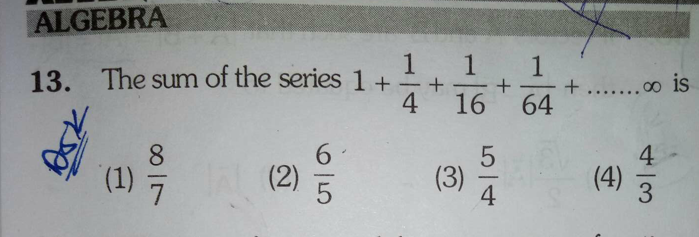 Check here step-by-step solution of 'The sum of the series 1+1/4+1/16+1/64+……∞ is' question at Instasolv!