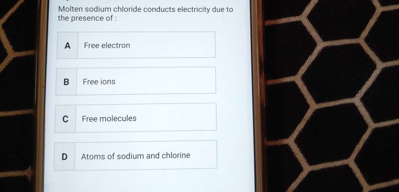 Check here step-by-step solution of 'Molten sodium chloride conducts electricity due to the presence of' question at Instasolv!