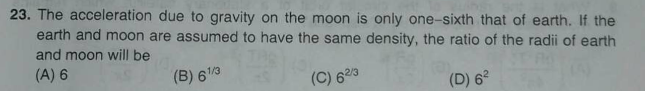 The acceleration due to gravity on the moon is only one-sixth that of earth. If the earth and moon are assumed to have the same density, the ratio of the radii of ea