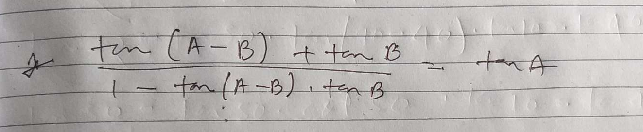 Check here step-by-step solution of 'tan(A−B)+tanB/1−tan(A−B).tanB=tanA' questions at Instasolv!