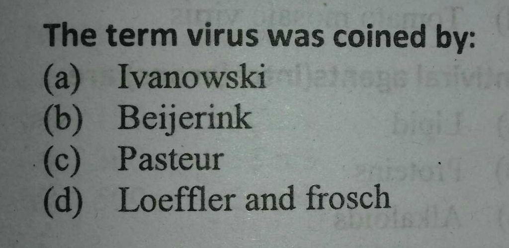 Check here step-by-step solution of 'The term virus was coined by:(a) Ivanowskie go (b) Beijerink (c) Pasteur(d) Loeffler and frosch' question at Instasolv!