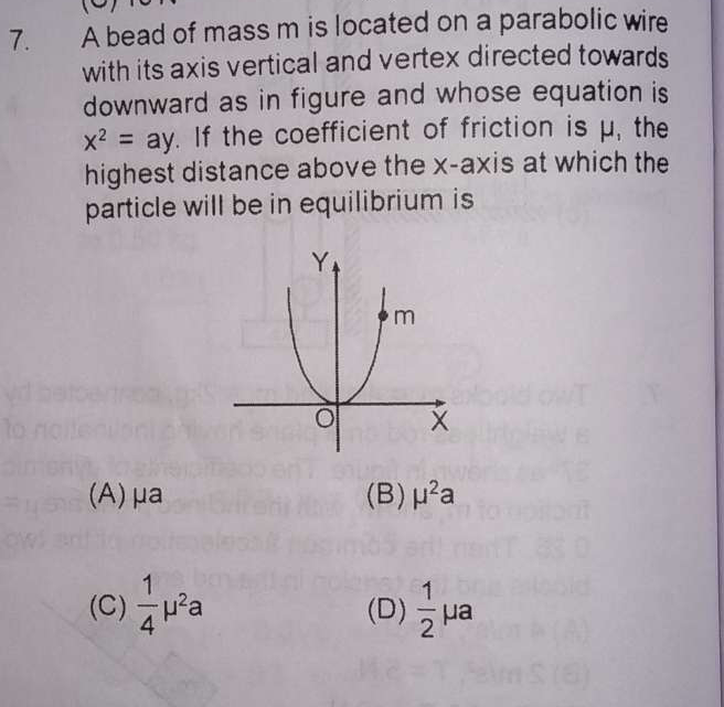 A bead of mass m is located on a parabolic wire with its axis vertical and vertex directed towards downward as in figure and whose equation is x^2= ay. If the coeffi