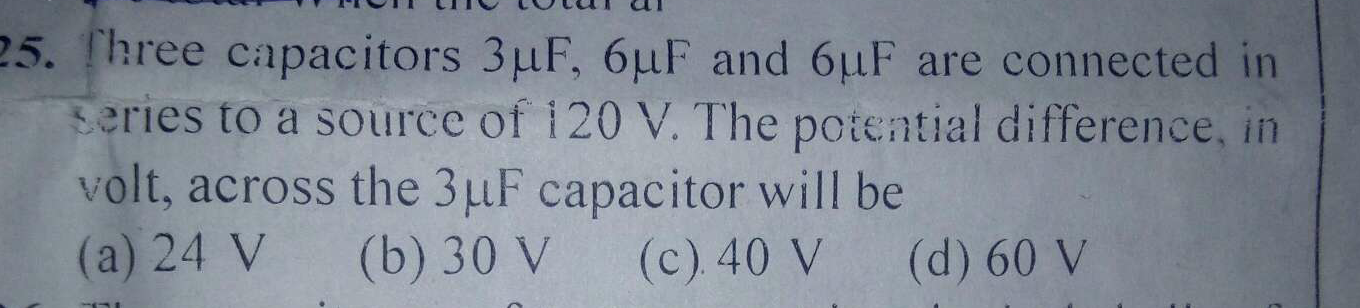 Three capacitors 3uF, 6uF and 6uF are connected in series to a source of 120 V. The potential difference, in volt, across the 3uF capacitor will be