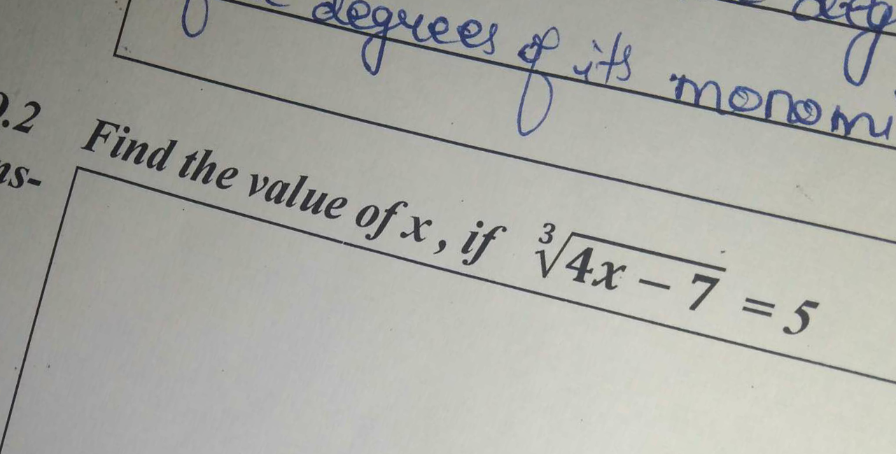 Check here step-by-step solution of 'Find the value of x, if 3√4x−7 = 5' question at Instasolv!