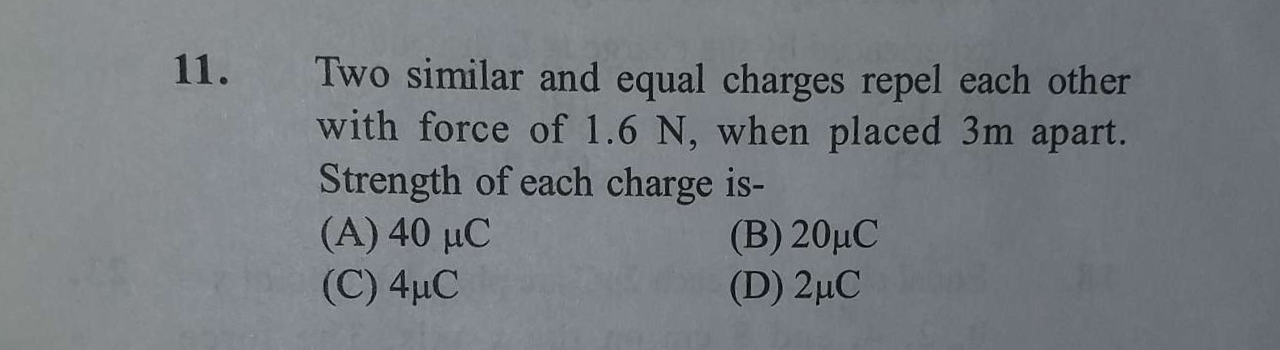 Two similar and equal charges repel each other with force of 1.6N, when placed 3m apart. Strength of each charge is-