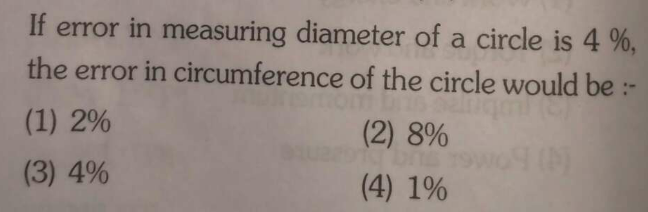 If error in measuring diameter of a circle is 4% the error in circumference of the circle would be