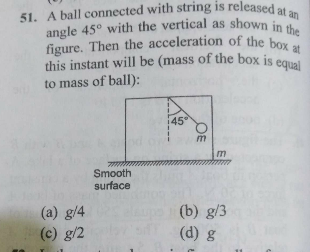 A ball connected with string is released at an angle 45 with the vertical as shown in the figure. Then the acceleration of the box at this instant will be (mass of t