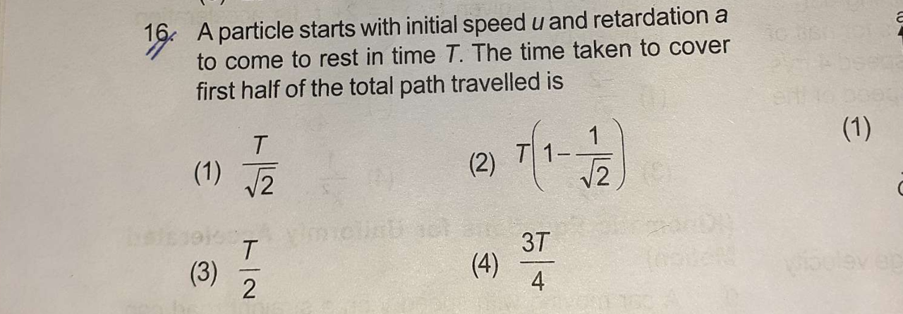 A particle starts with initial speed u and retardation a to come to rest in time T. The time taken to cover first half of the total path travelled is