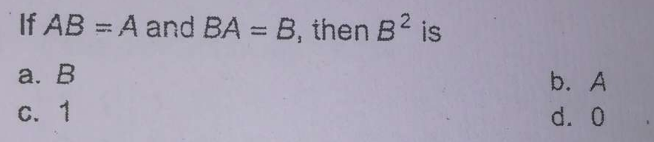 Check here step-by-step solution of 'If AB=A and BA=B, then B2 is' question at Instasolv!