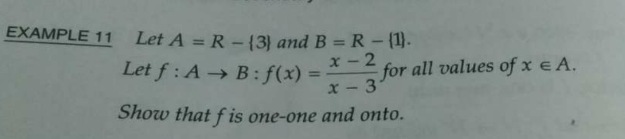 Let A=R−{3} and B=R−{1} Let f:A→B:f(x)=x−2/x−3 for all values of x∈A Show that fis one-one and onto.