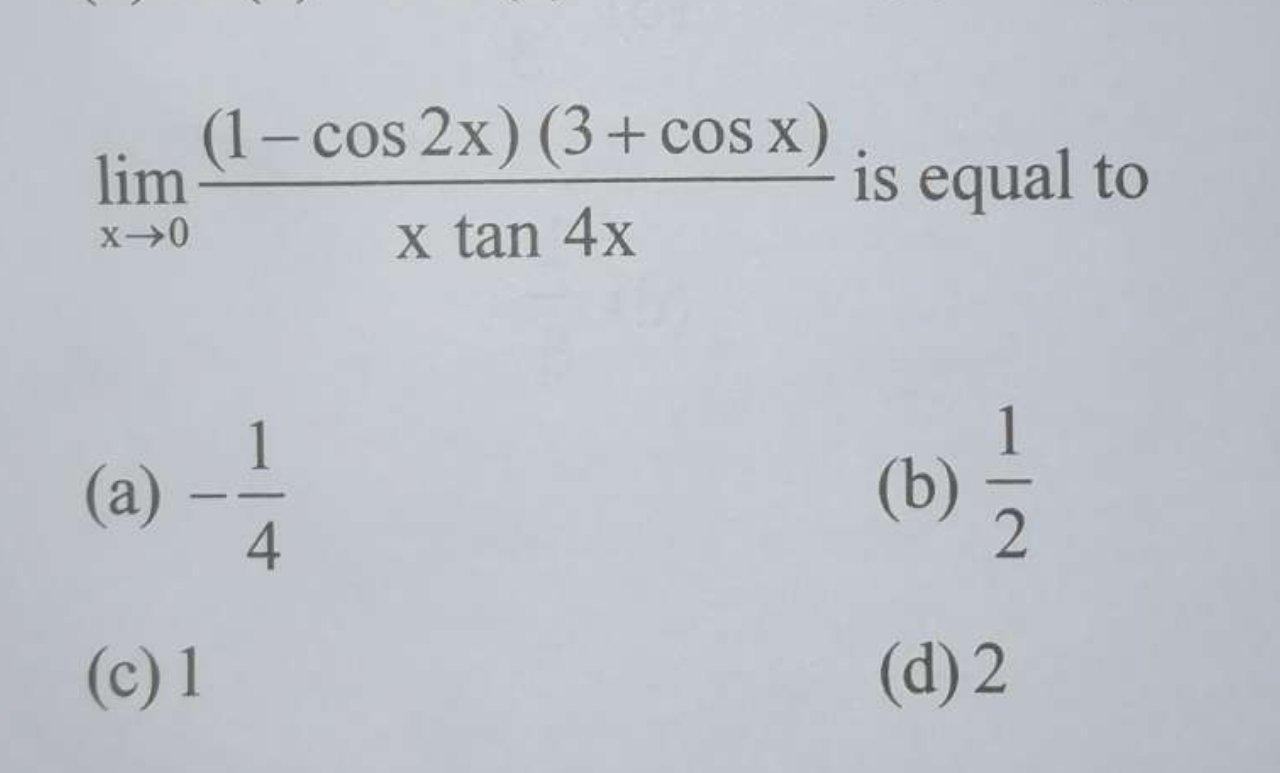 Check here step-by-step solution of 'lim x→0(1−cos2x)(3+cosx)/x tan 4x is equal to' question at Instasolv!