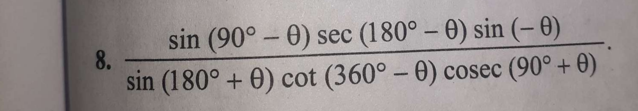 Check here step-by-step solution of 'Sin (90-θ) sec (180-θ) sin (-θ)/sin (180+θ) cot (360-θ) cosec (90+θ)' question at Instasolv!