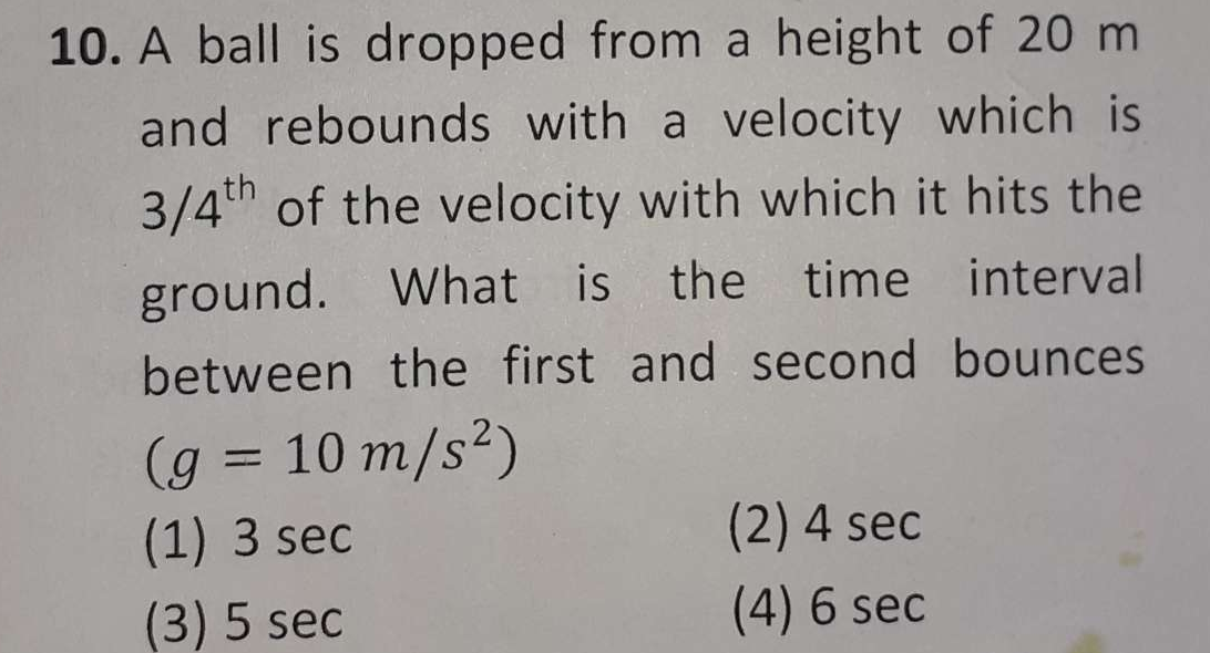 A ball is dropped from a height of 20m and rebounds with a velocity which is 3/4th  of the velocity with which it hits the ground. What is the time interval between