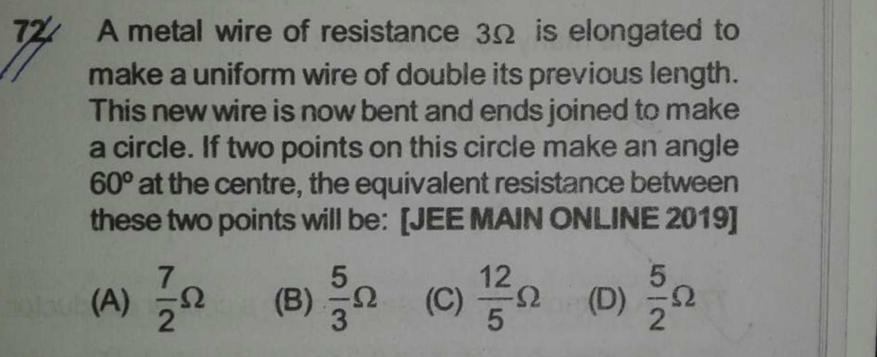 A metal wire of resistance 3Ω is elongated to make a uniform wire of double its previous length. This new wire is now bent and ends joined to make a circle. If two p