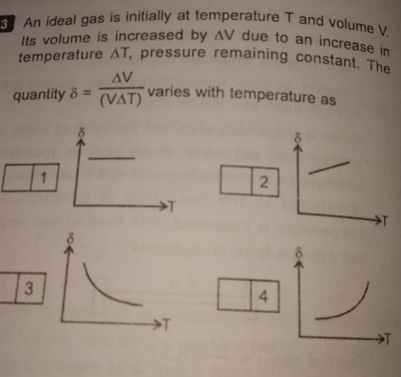 An ideal gas is initially at temperature T and volume V. Its volume is increased by ΔV due to an increase in temperature △ T, pressure remaining constant. The quanti