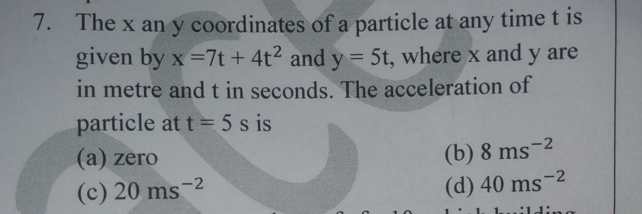 The x an y coordinates of a particle at any time t is given by x =7t + 4t² and y = 5t, where x and y are in metre and t in seconds. The acceleration of particle at