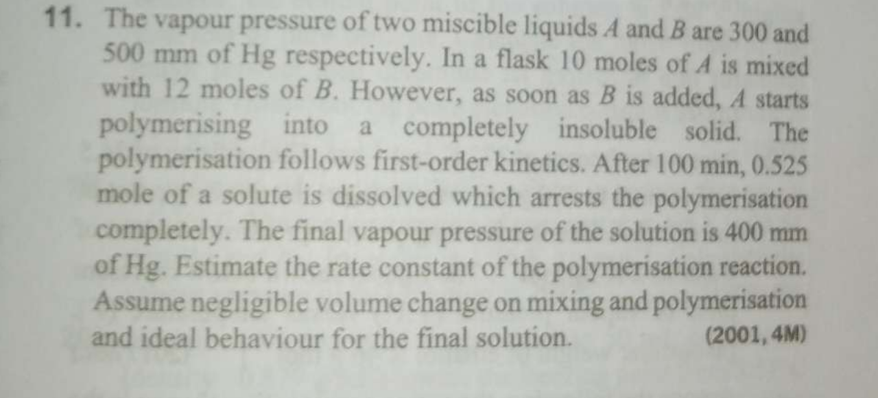 The vapour pressure of two miscible liquids A and B are 300 and 500 mm of Hg respectively. In a flask 10 moles of A is mixed with 12 moles of B. However, as soon as