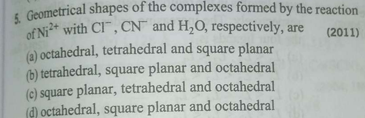 Geometrical shapes of the complexes formed by the reaction of Ni_2+ with C1−,CN and H_2O, respectively, are