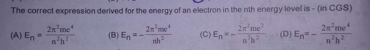 Check here step-by-step solution of 'The correct expression derived for the energy of an electron in the nth energy level is - (in CGS)' question at Instasolv!