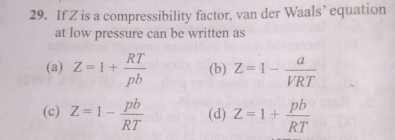 Check here step-by-step solution of 'If Z is a compressibility factor, van der Waals' equation at low pressure can be written as' questions at Instasolv!